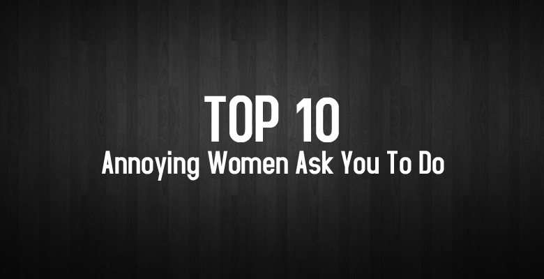 Ep2 – Top 10 Annoying Things Women Ask You To Do
