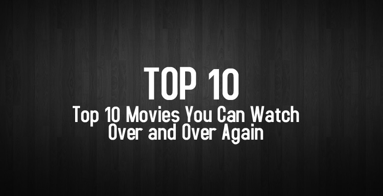 Ep3 – Top 10 Movies You Can Watch Over and Over Again