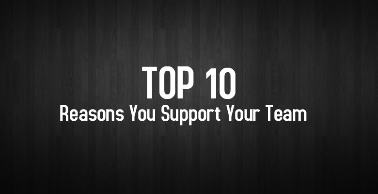 Ep4 – Top 10 Reasons You Support Your Team