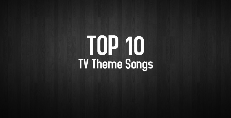 Ep7-Top10-TV-Theme-Songs